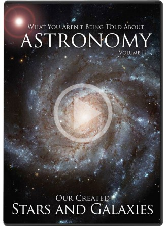 What You Aren't Being Told About Astronomy - Volume II - Our Created Stars and Galaxies (Digital Streaming Video)