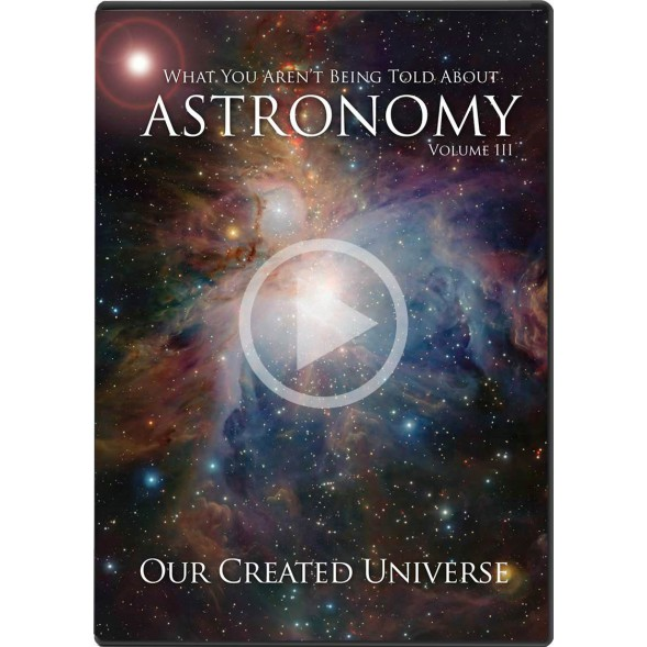 What You Aren't Being Told About Astronomy - Volume III - Our Created Universe (Digital Streaming Video)